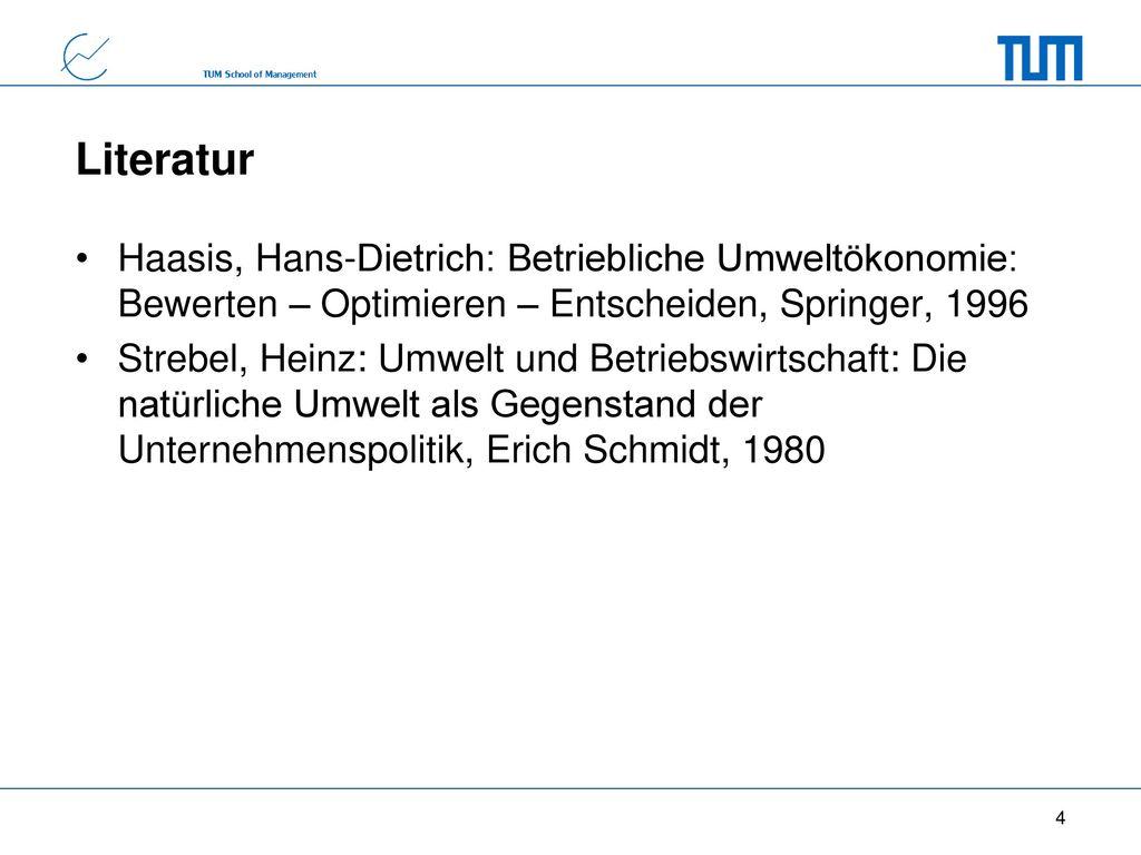 Literatur Haasis, Hans-Dietrich: Betriebliche Umweltökonomie: Bewerten – Optimieren – Entscheiden, Springer, 1996.