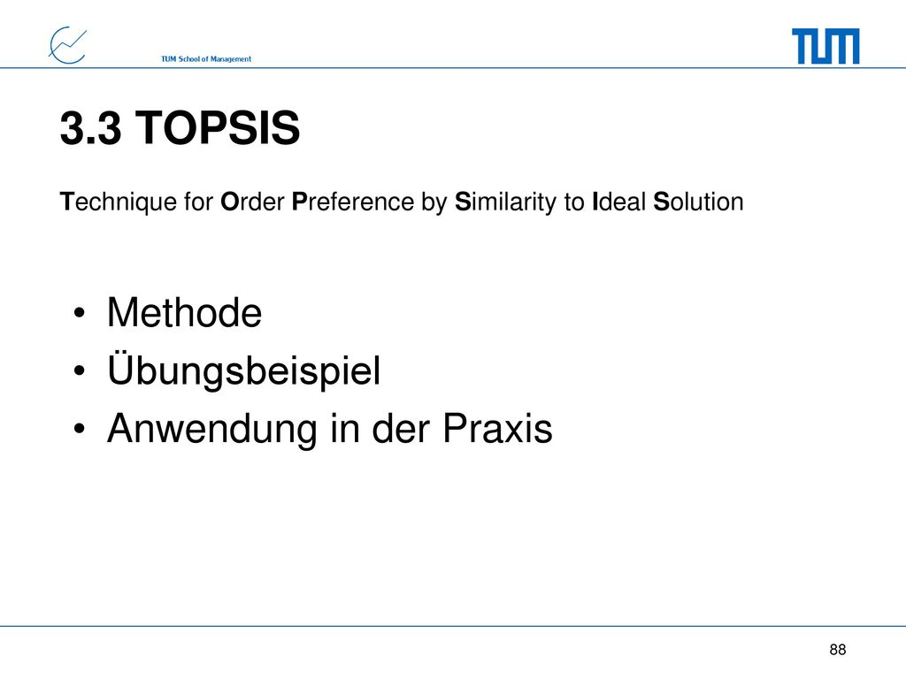 3.3 TOPSIS Methode Übungsbeispiel Anwendung in der Praxis
