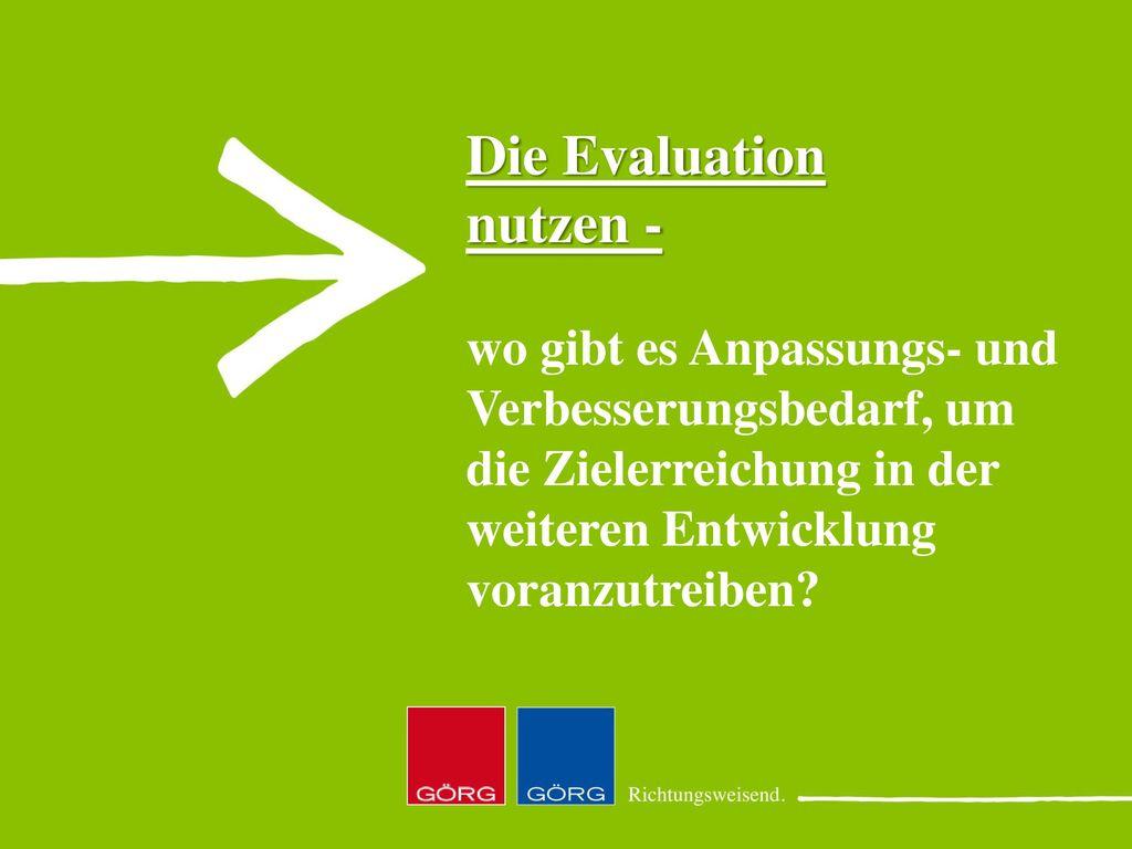 Die Evaluation nutzen - wo gibt es Anpassungs- und Verbesserungsbedarf, um die Zielerreichung in der weiteren Entwicklung voranzutreiben
