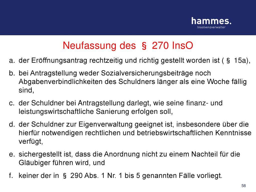 Neufassung des § 270 InsO der Eröffnungsantrag rechtzeitig und richtig gestellt worden ist (§ 15a),
