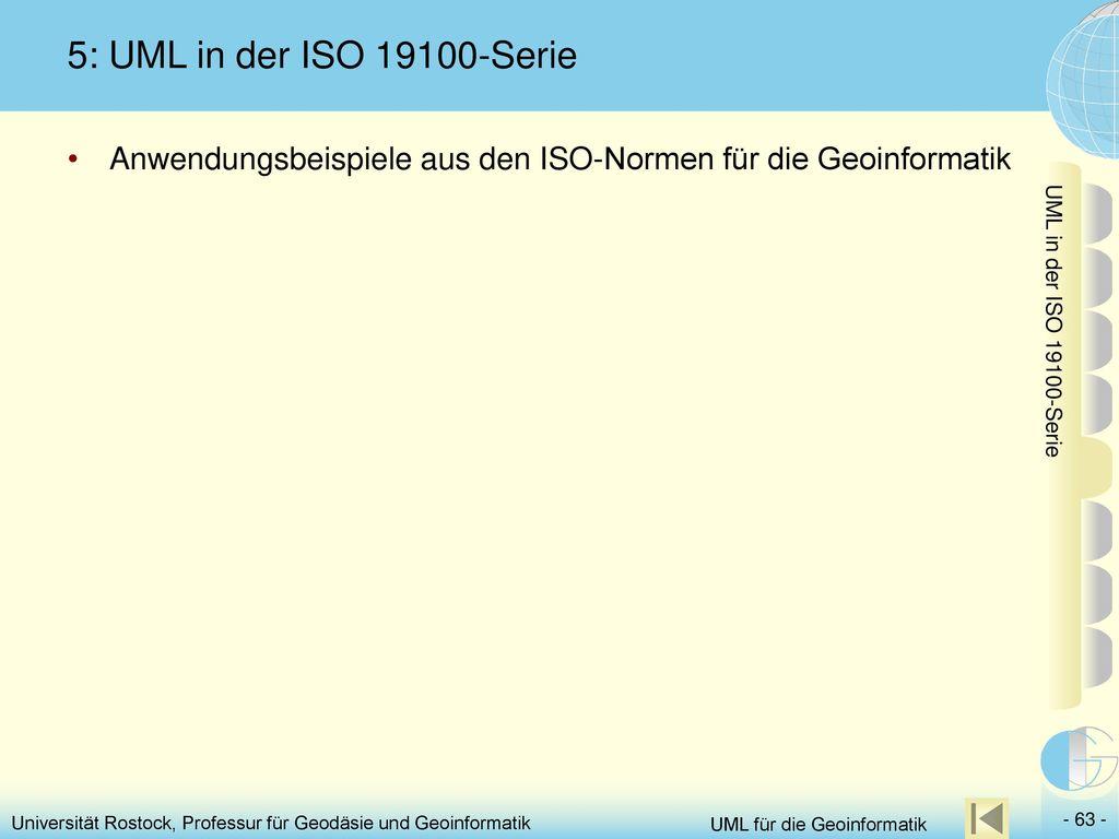 5: UML in der ISO 19100-Serie Anwendungsbeispiele aus den ISO-Normen für die Geoinformatik. UML in der ISO 19100-Serie.