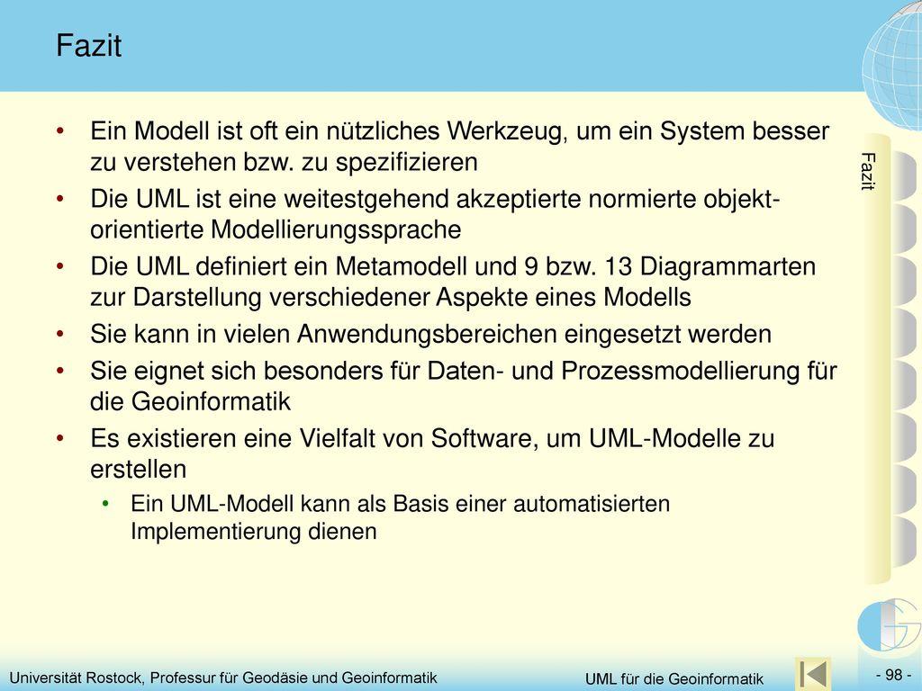 Fazit Ein Modell ist oft ein nützliches Werkzeug, um ein System besser zu verstehen bzw. zu spezifizieren.