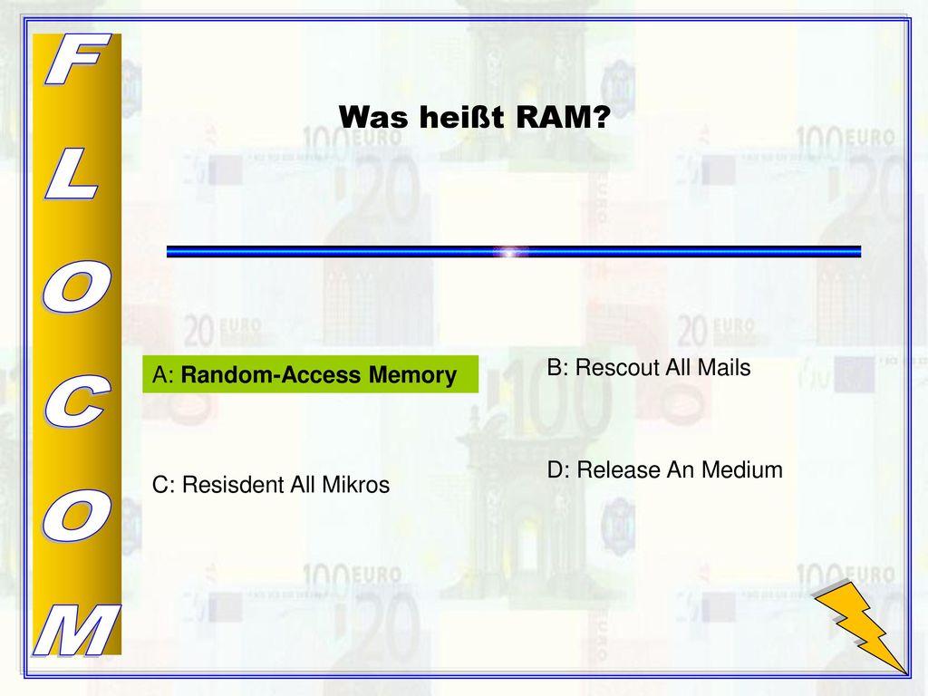 FLOCOM Was heißt RAM A: Random-Access Memory B: Rescout All Mails