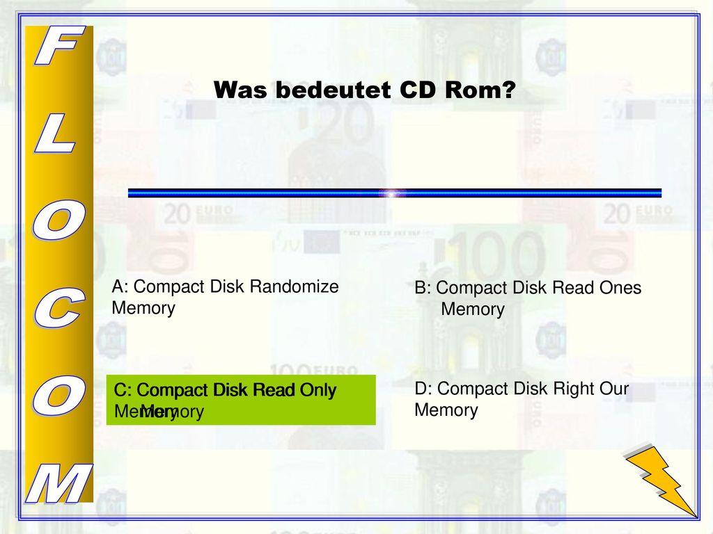 FLOCOM Was bedeutet CD Rom A: Compact Disk Randomize Memory