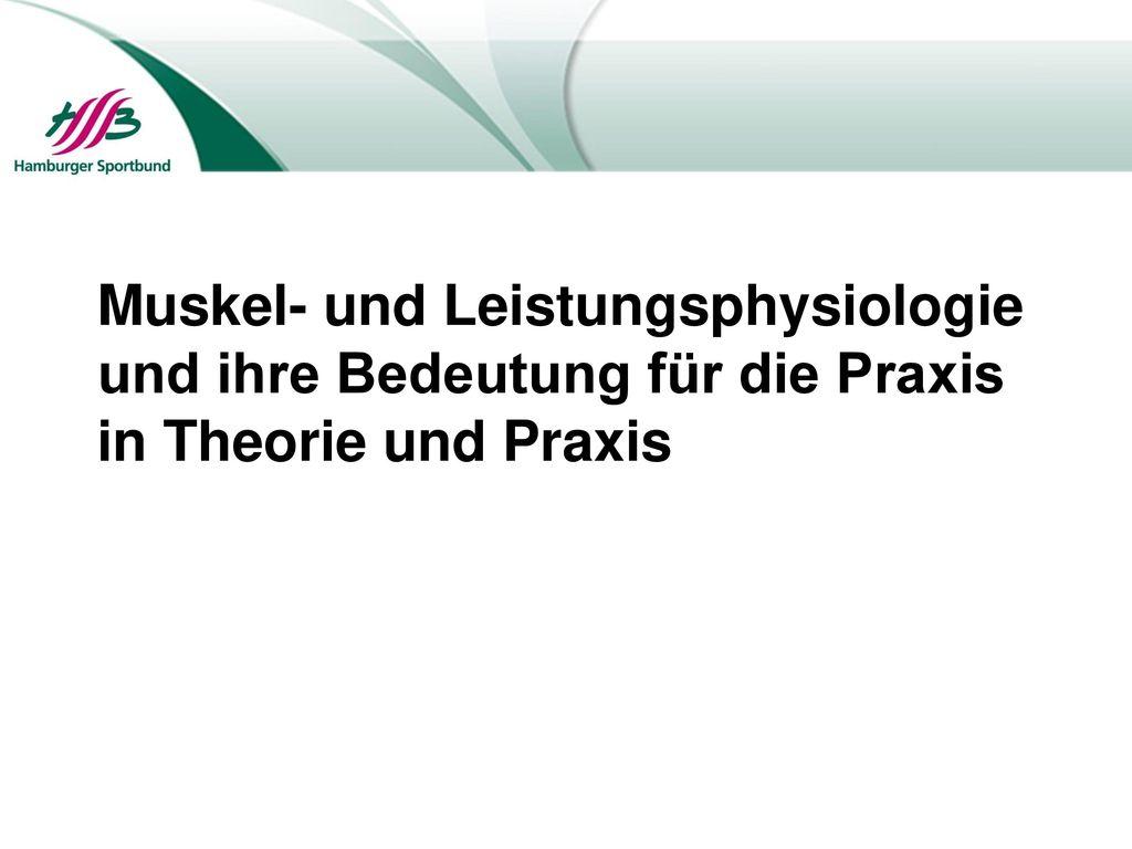 Muskel- und Leistungsphysiologie und ihre Bedeutung für die Praxis in Theorie und Praxis