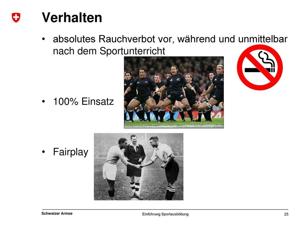 Verhalten absolutes Rauchverbot vor, während und unmittelbar nach dem Sportunterricht. 100% Einsatz.