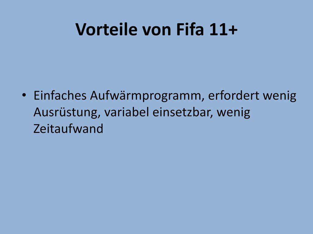Vorteile von Fifa 11+ Einfaches Aufwärmprogramm, erfordert wenig Ausrüstung, variabel einsetzbar, wenig Zeitaufwand.
