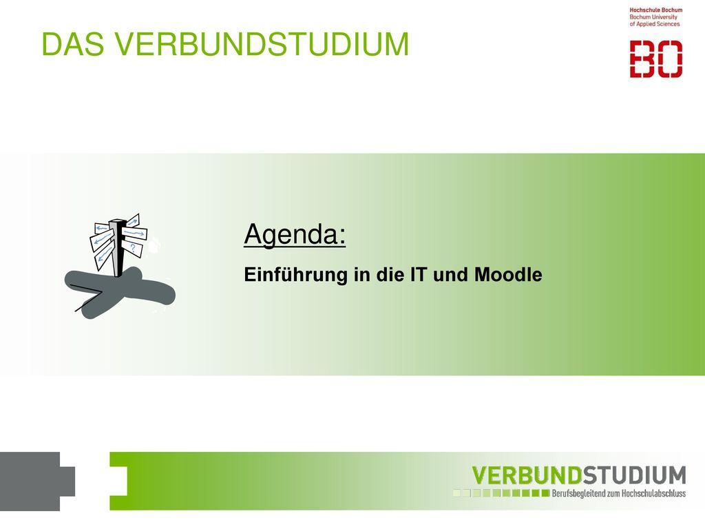 DAS VERBUNDSTUDIUM Agenda: Einführung in die IT und Moodle