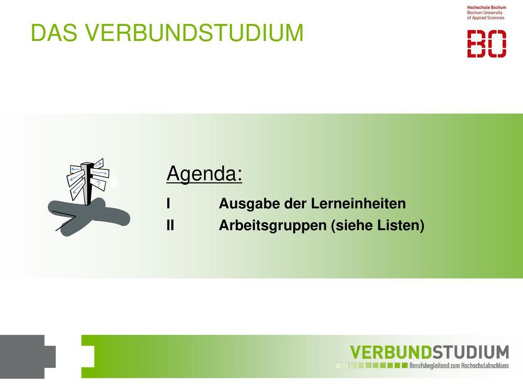 DAS VERBUNDSTUDIUM Agenda: I Ausgabe der Lerneinheiten
