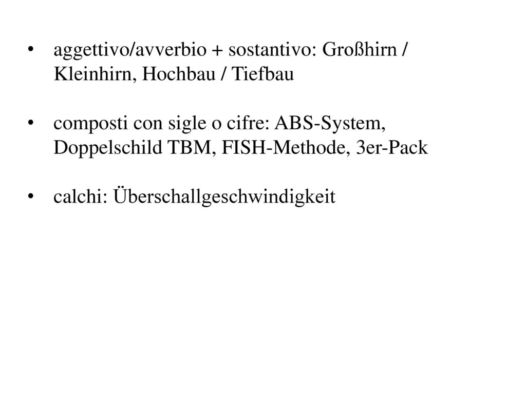 aggettivo/avverbio + sostantivo: Großhirn / Kleinhirn, Hochbau / Tiefbau