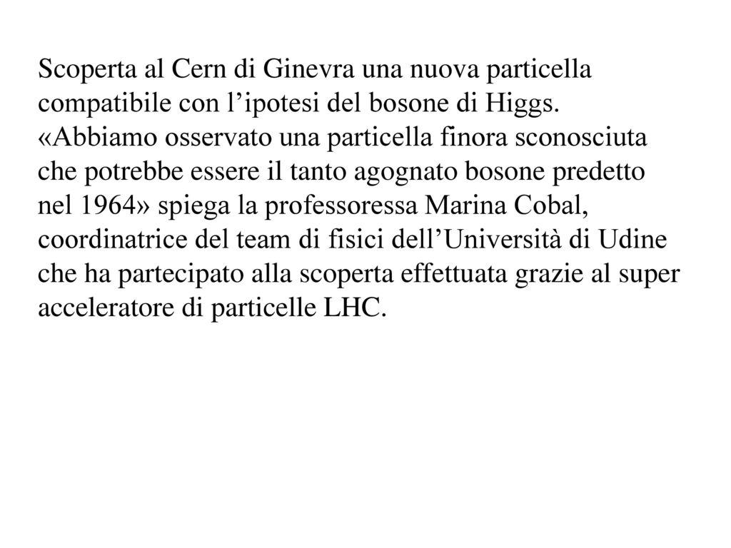 Scoperta al Cern di Ginevra una nuova particella compatibile con l'ipotesi del bosone di Higgs.