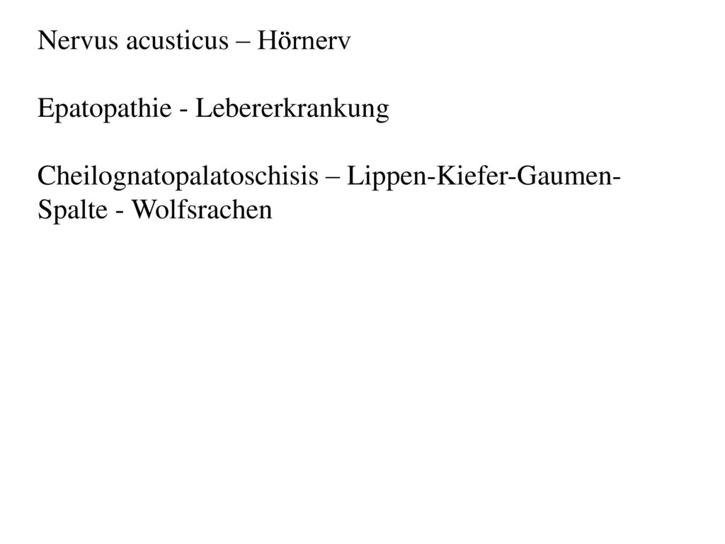 Nervus acusticus – Hörnerv Epatopathie - Lebererkrankung