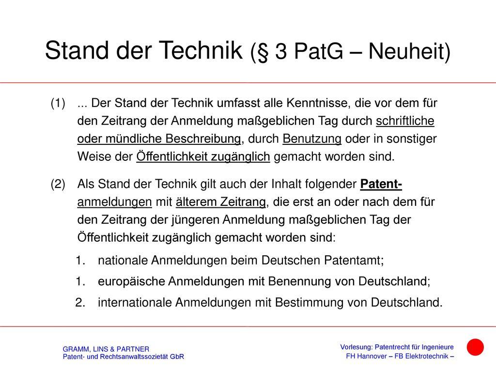 Definitionen § 3 Abs. 1 PatG - Neuheit: Eine Erfindung gilt als neu, wenn sie nicht zum Stand der Technik gehört.
