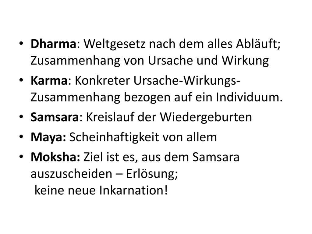 Dharma: Weltgesetz nach dem alles Abläuft; Zusammenhang von Ursache und Wirkung