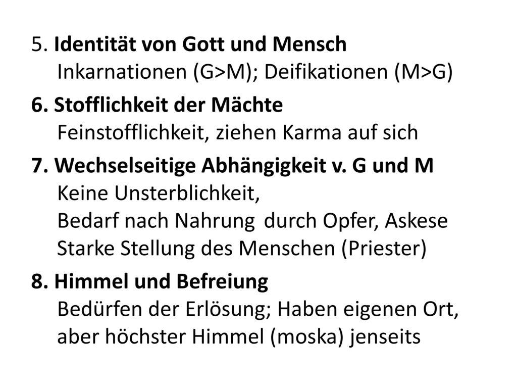 5. Identität von Gott und Mensch Inkarnationen (G>M); Deifikationen (M>G) 6.