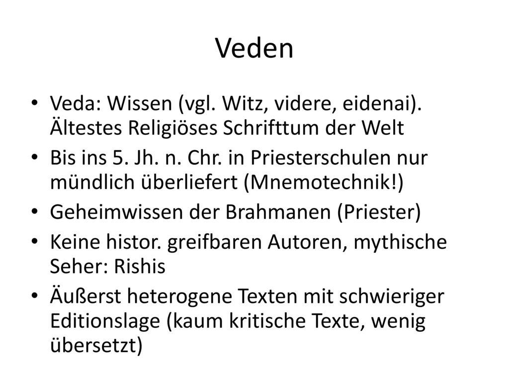 Veden Veda: Wissen (vgl. Witz, videre, eidenai). Ältestes Religiöses Schrifttum der Welt.