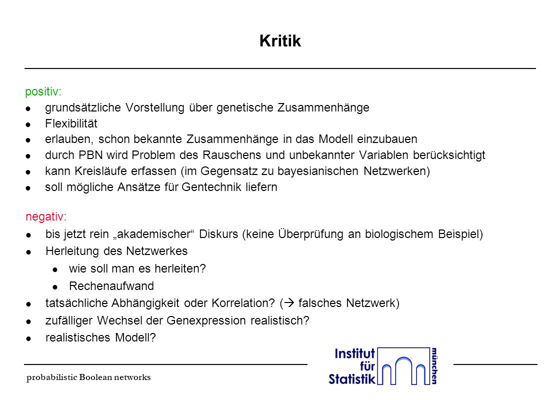 Kritik positiv: grundsätzliche Vorstellung über genetische Zusammenhänge. Flexibilität.