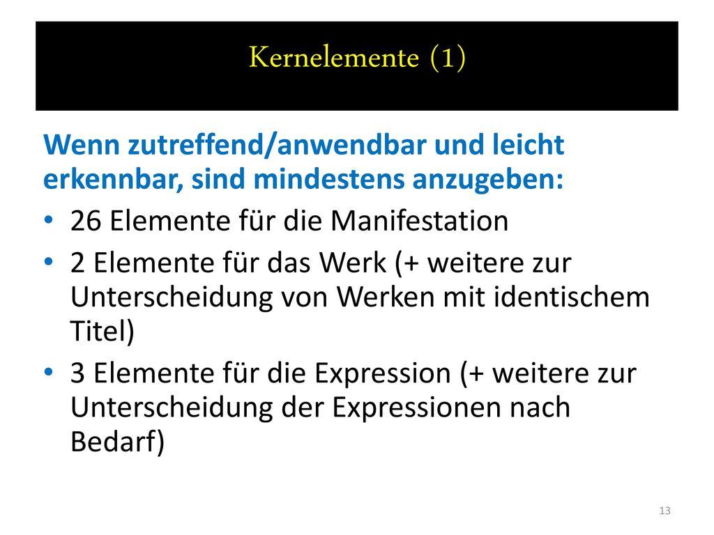 Kernelemente (1) Wenn zutreffend/anwendbar und leicht erkennbar, sind mindestens anzugeben: 26 Elemente für die Manifestation.