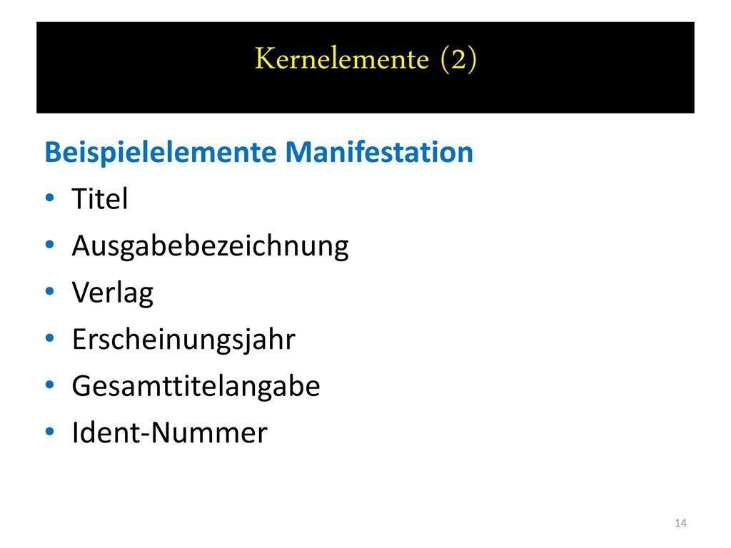 Kernelemente (2) Beispielelemente Manifestation Titel