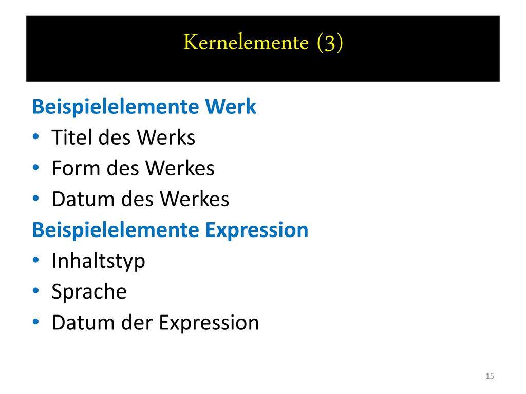 Kernelemente (3) Beispielelemente Werk Titel des Werks Form des Werkes