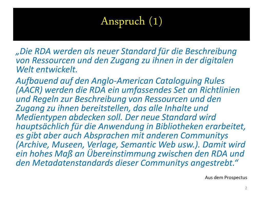 """Anspruch (1) """"Die RDA werden als neuer Standard für die Beschreibung von Ressourcen und den Zugang zu ihnen in der digitalen Welt entwickelt."""