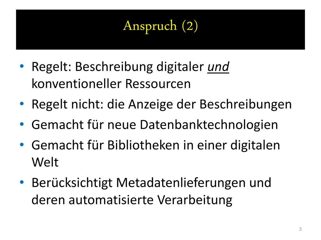 Anspruch (2) Regelt: Beschreibung digitaler und konventioneller Ressourcen. Regelt nicht: die Anzeige der Beschreibungen.