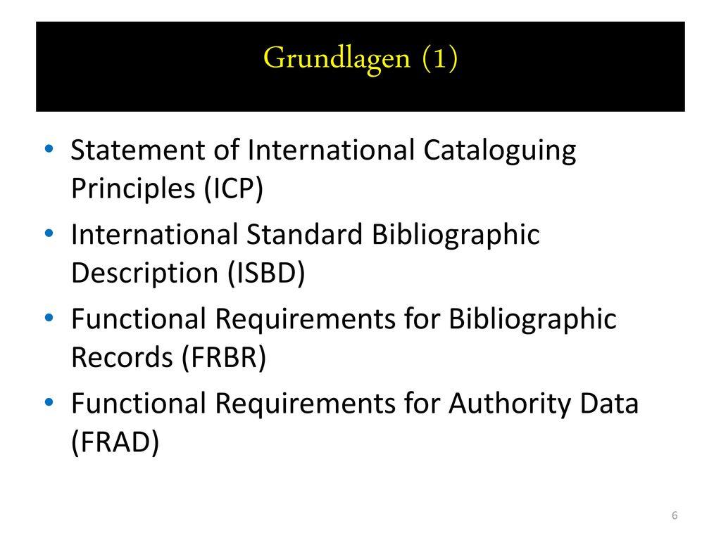 Grundlagen (1) Statement of International Cataloguing Principles (ICP)