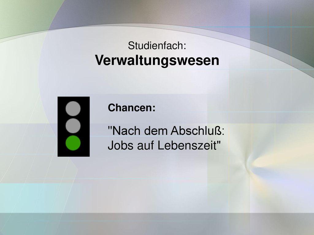 Verwaltungswesen Nach dem Abschluß: Jobs auf Lebenszeit Studienfach: