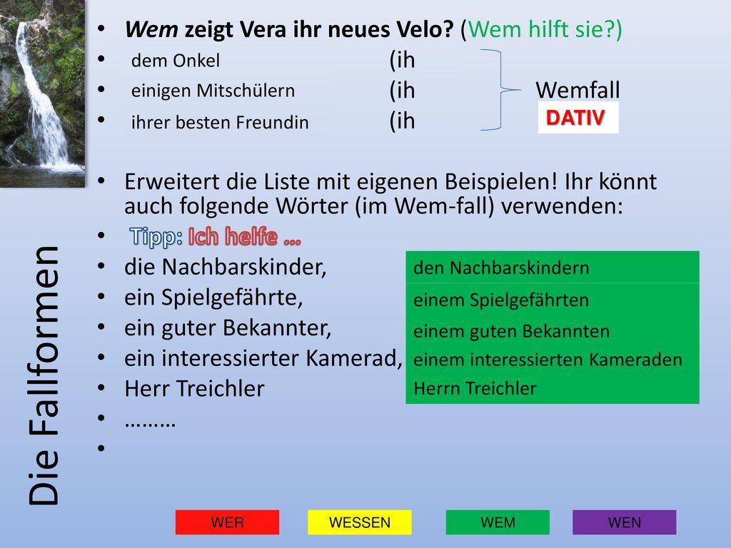 Die Fallformen Wem zeigt Vera ihr neues Velo (Wem hilft sie )