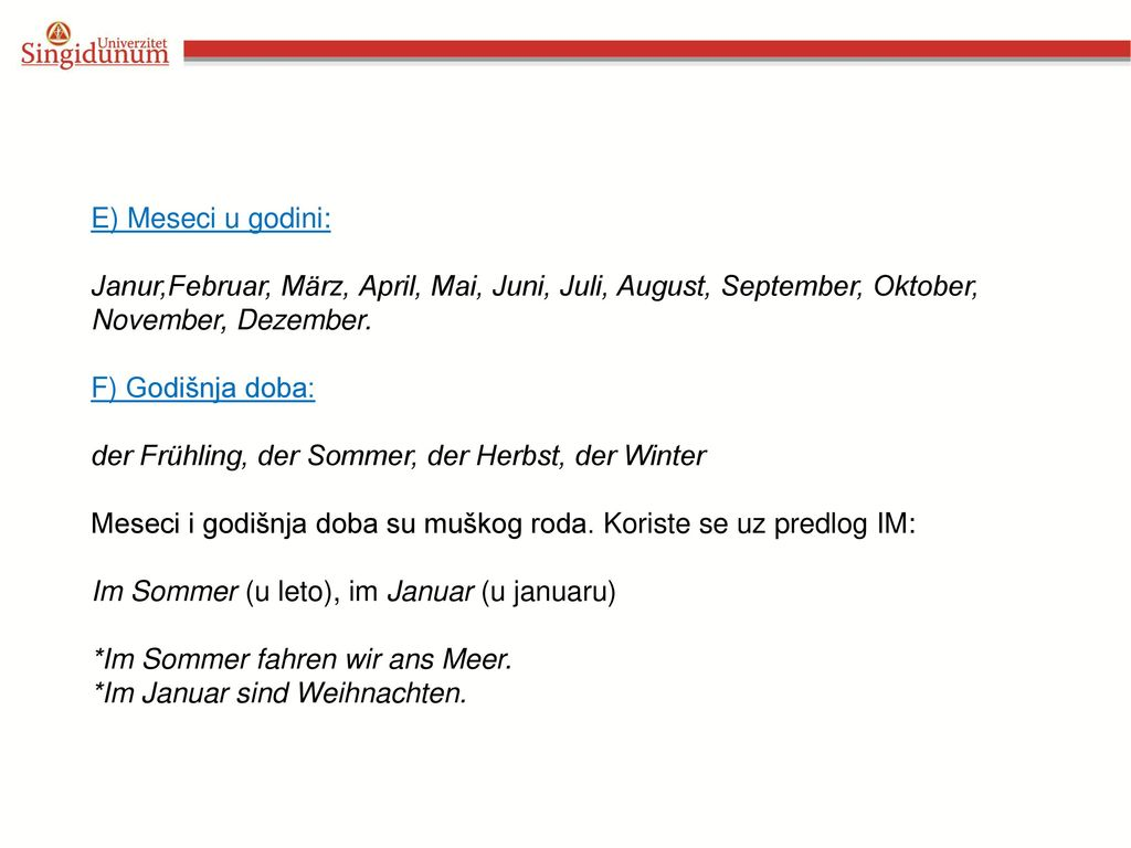 E) Meseci u godini: Janur,Februar, März, April, Mai, Juni, Juli, August, September, Oktober, November, Dezember.