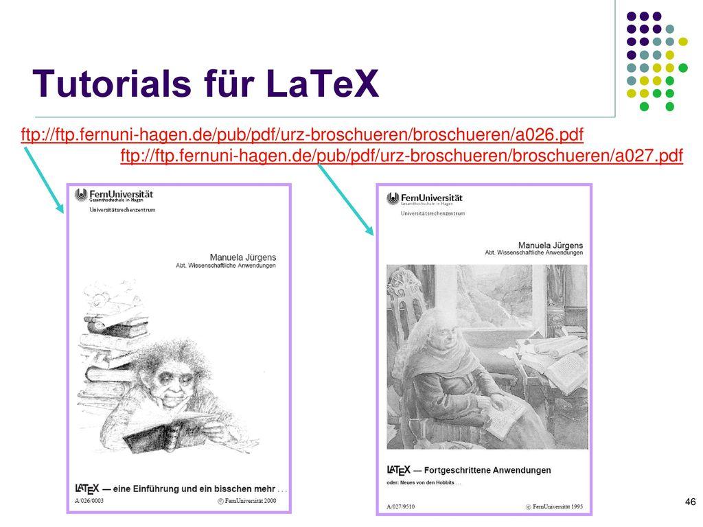 Tutorials für LaTeX ftp://ftp.fernuni-hagen.de/pub/pdf/urz-broschueren/broschueren/a026.pdf.