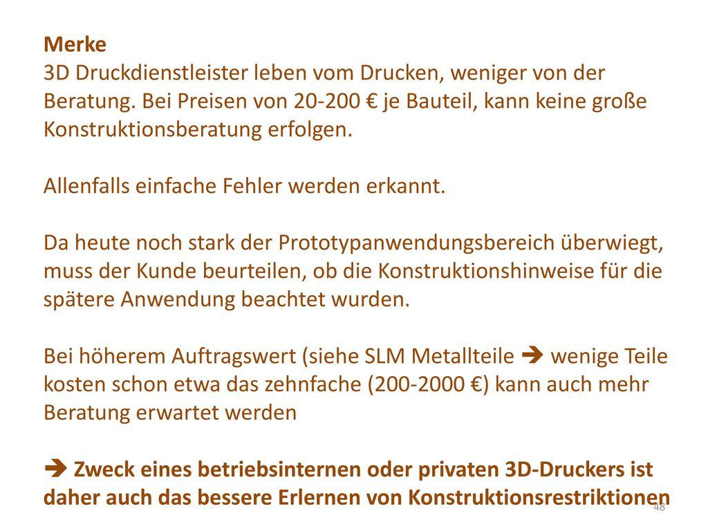 Merke 3D Druckdienstleister leben vom Drucken, weniger von der. Beratung. Bei Preisen von 20-200 € je Bauteil, kann keine große.