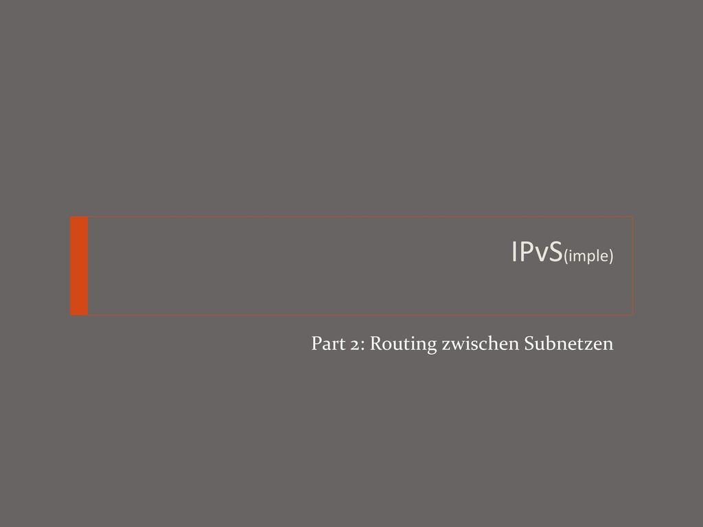 IPvS(imple) Part 2: Routing zwischen Subnetzen