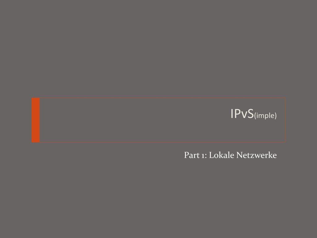 IPvS(imple) Part 1: Lokale Netzwerke