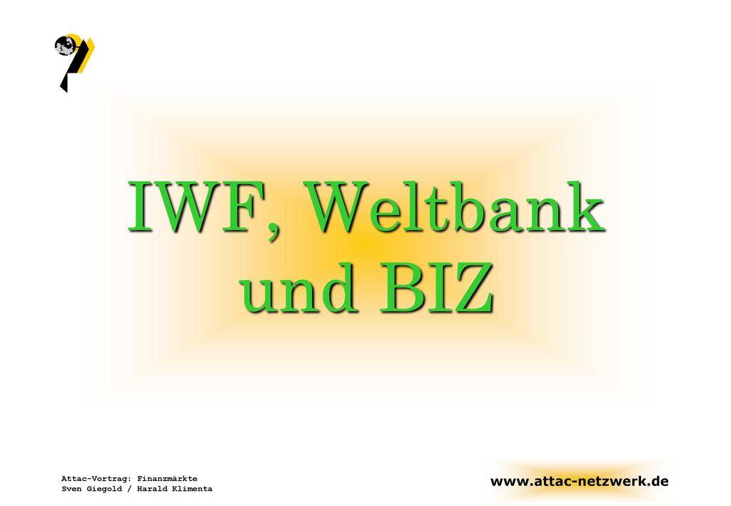 IWF, Weltbank und BIZ Attac-Vortrag: Finanzmärkte