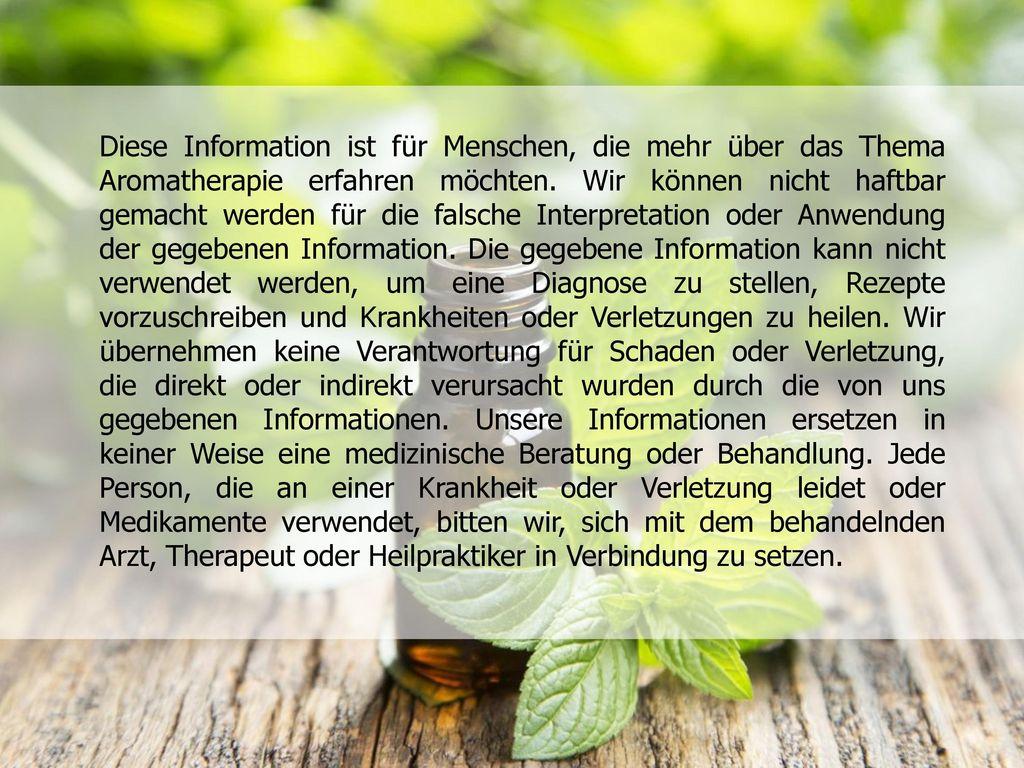 Diese Information ist für Menschen, die mehr über das Thema Aromatherapie erfahren möchten.