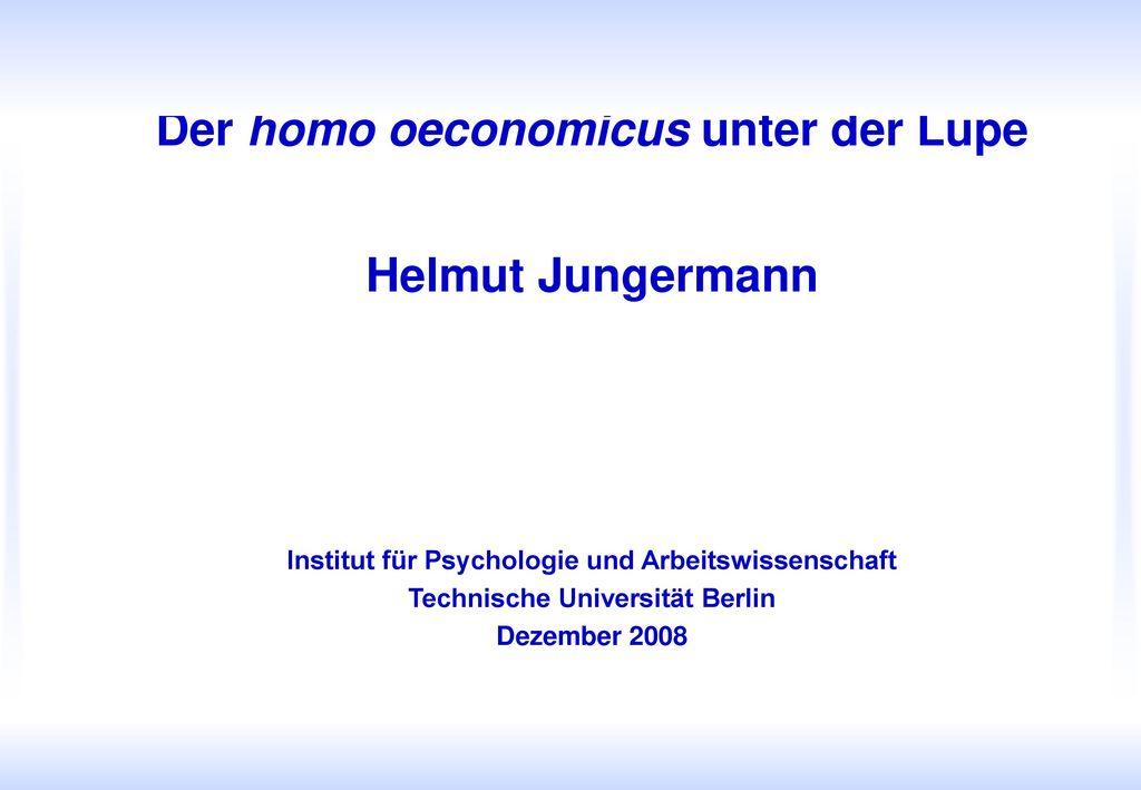 Der homo oeconomicus unter der Lupe Helmut Jungermann