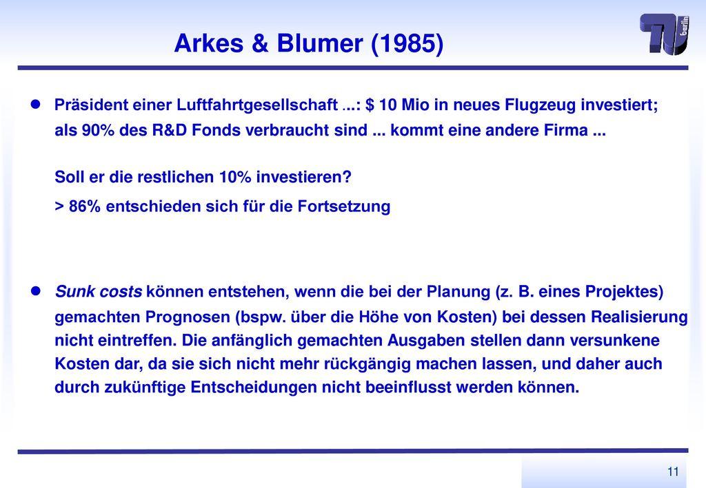 Arkes & Blumer (1985) ● Präsident einer Luftfahrtgesellschaft ...: $ 10 Mio in neues Flugzeug investiert;