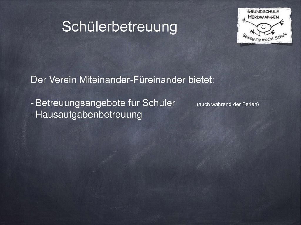 Schülerbetreuung Der Verein Miteinander-Füreinander bietet: