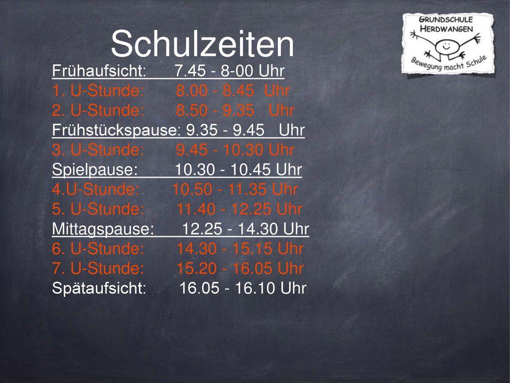Schulzeiten Frühaufsicht: 7.45 - 8-00 Uhr 1. U-Stunde: 8.00 - 8.45 Uhr
