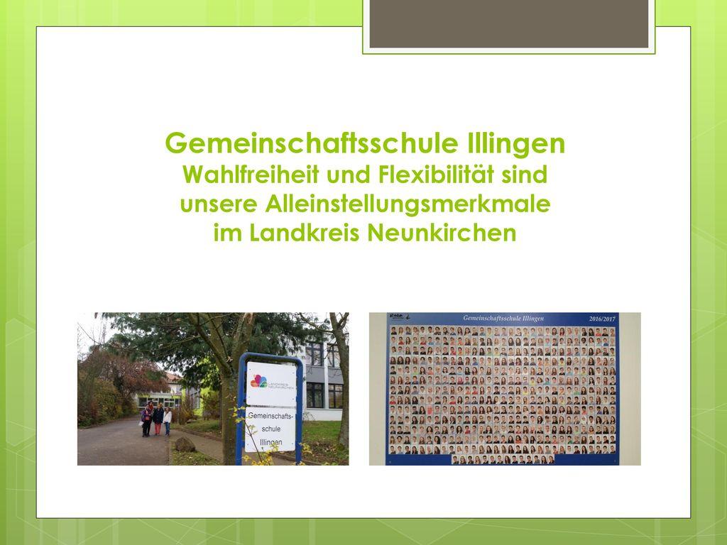 Gemeinschaftsschule Illingen Wahlfreiheit und Flexibilität sind unsere Alleinstellungsmerkmale im Landkreis Neunkirchen