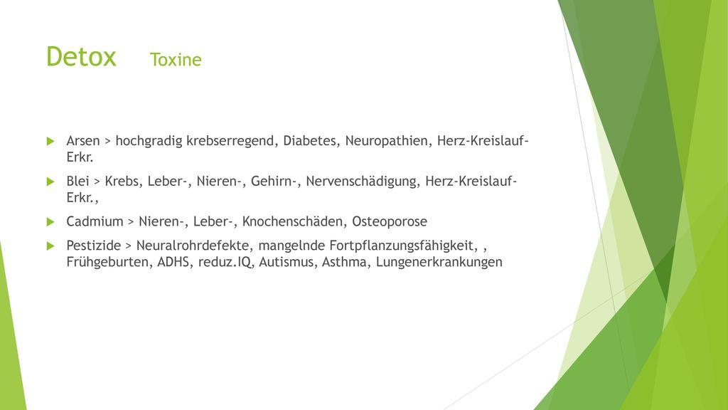 Detox Toxine Arsen > hochgradig krebserregend, Diabetes, Neuropathien, Herz-Kreislauf- Erkr.