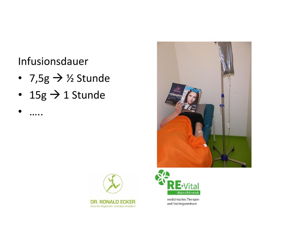 Infusionsdauer 7,5g  ½ Stunde 15g  1 Stunde …..
