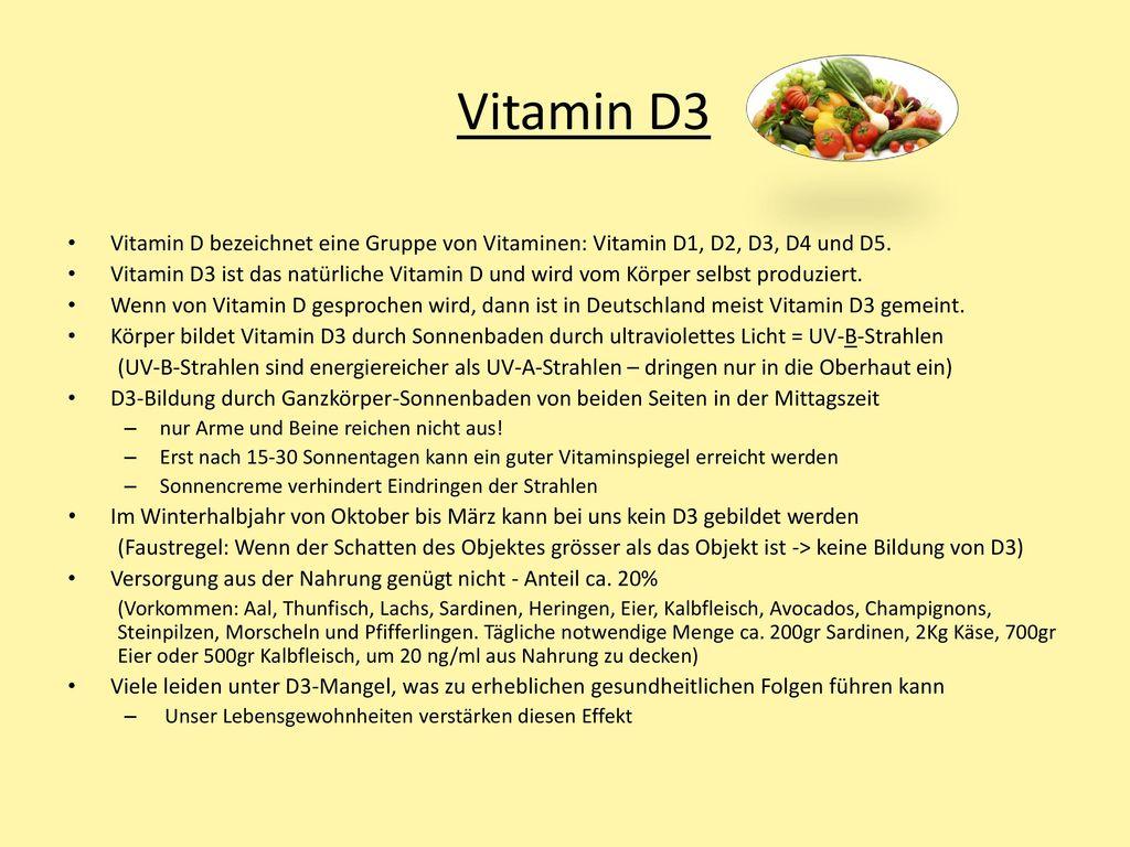 Vitamin D3 Vitamin D bezeichnet eine Gruppe von Vitaminen: Vitamin D1, D2, D3, D4 und D5.