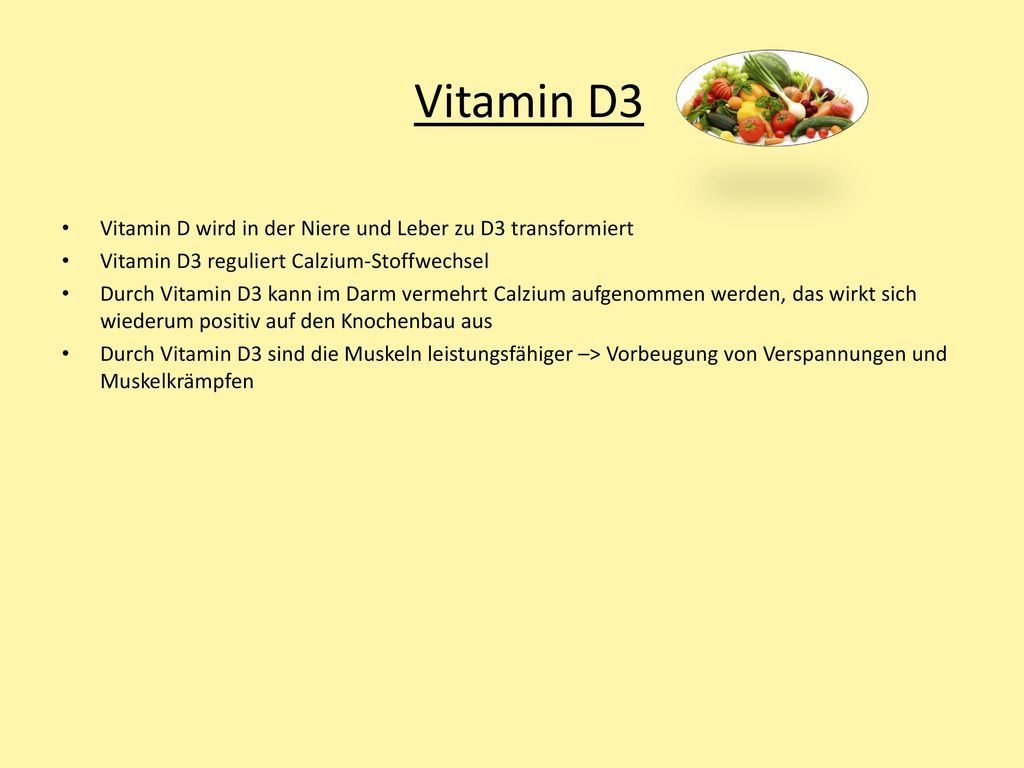 Vitamin D3 Vitamin D wird in der Niere und Leber zu D3 transformiert
