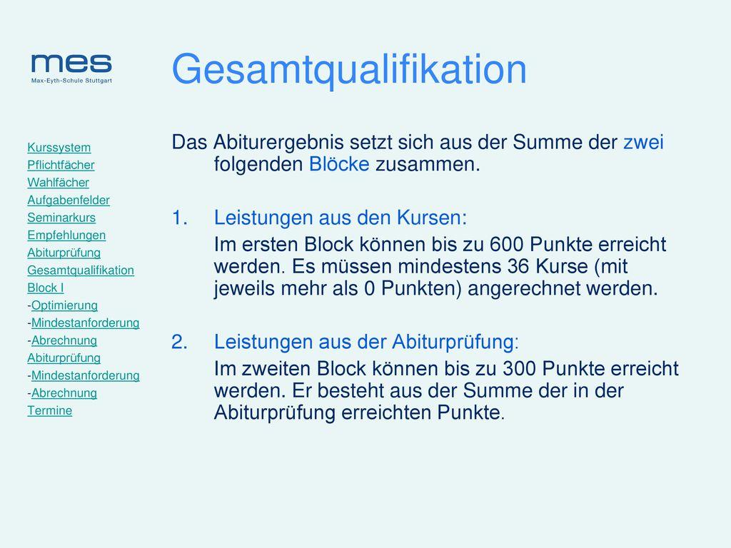 Gesamtqualifikation Das Abiturergebnis setzt sich aus der Summe der zwei folgenden Blöcke zusammen.