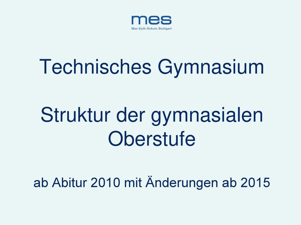 Technisches Gymnasium Struktur der gymnasialen Oberstufe ab Abitur 2010 mit Änderungen ab 2015