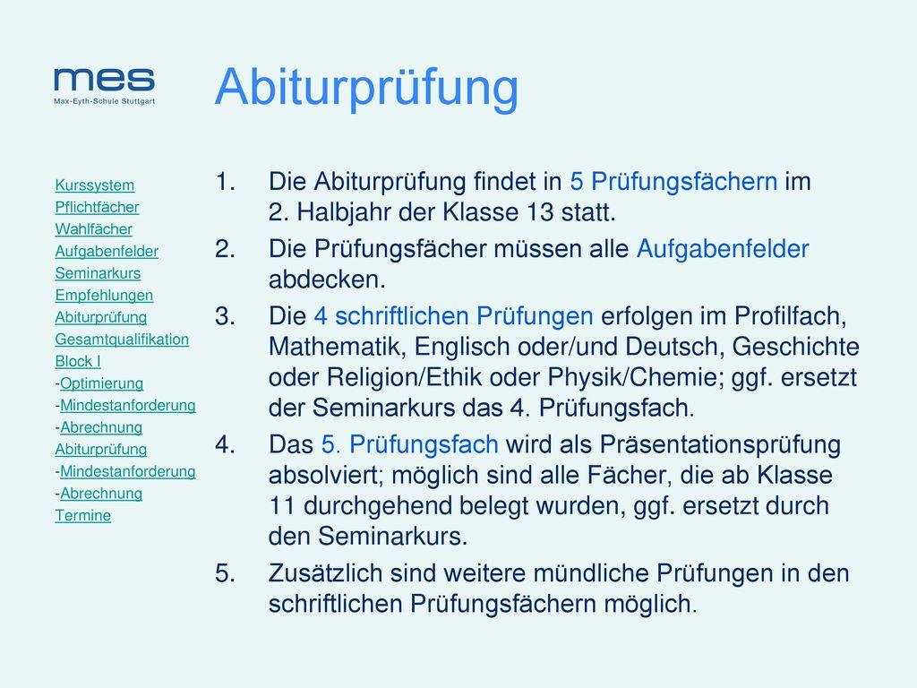 Abiturprüfung Die Abiturprüfung findet in 5 Prüfungsfächern im 2. Halbjahr der Klasse 13 statt.