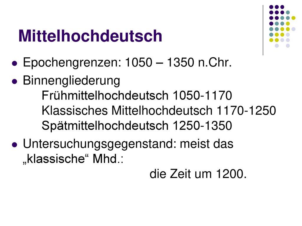 Mittelhochdeutsch Epochengrenzen: 1050 – 1350 n.Chr.