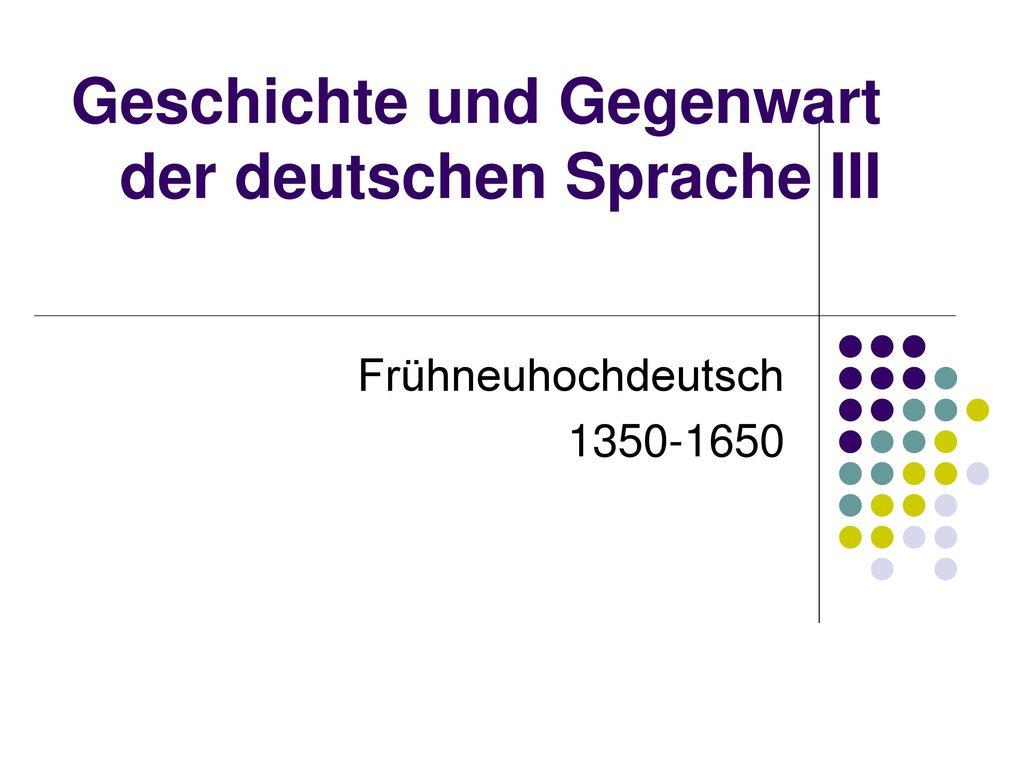 Geschichte und Gegenwart der deutschen Sprache III